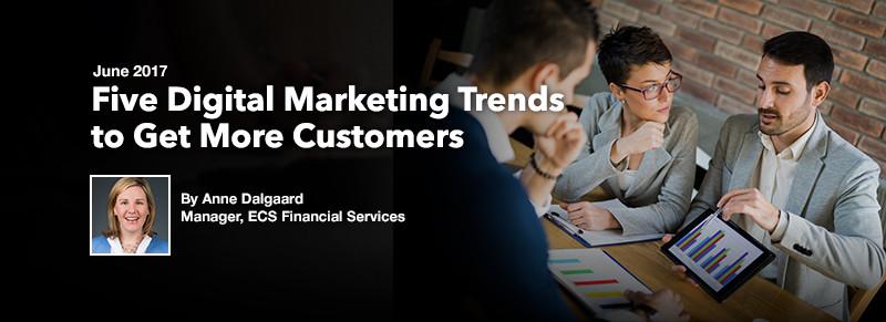Five Digital Marketing Trends to Get More Customers by Anne Dalgaard