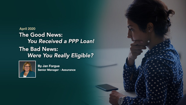The Good News – You Received a PPP Loan! The Bad News – Were You Really Eligible?