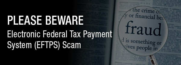 Electronic Federal Tax Payment System (EFTPS) Scam