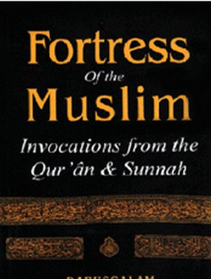 Fortress of the Muslim (Invocations from the Qur?an and Sunnah)