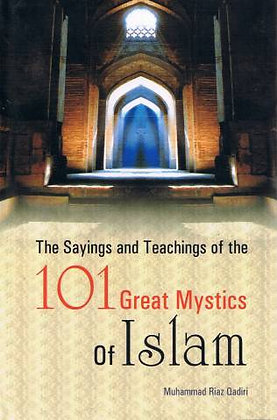 The Sayings And Teaching Of The 101 Great Mystics Of Islam