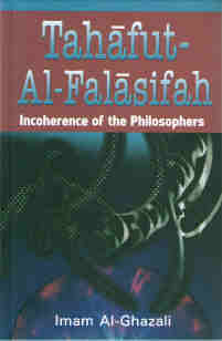 Tahafut-Al-Falasifah,. Incoherence of the Philosophers. Ghazali