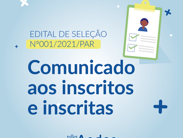 EDITAL Nº 001/2021/PAR - COMUNICADO AOS INSCRITOS(AS)