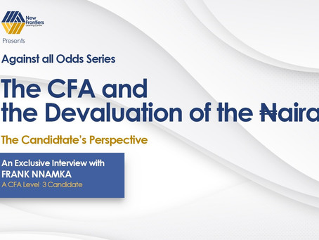 New Frontiers - Against All Odds Series: CFA Exams & The Devaluation of the Naira
