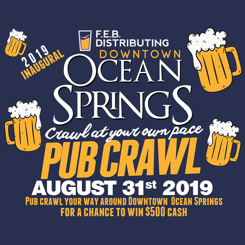 "2019 F.E.B. Distributing Downtown Ocean Springs ""Crawl at your own pace"" Pub Crawl"