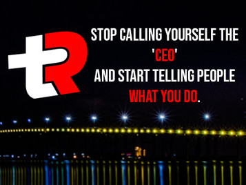 Stop Calling Yourself the 'CEO' and Start Telling People What You Do.