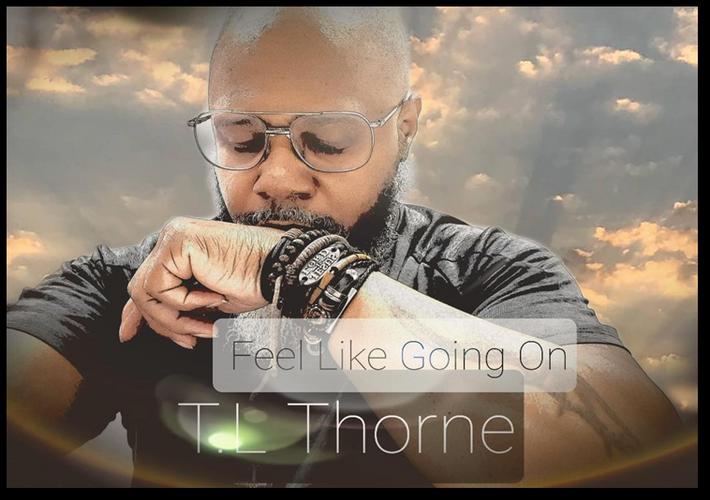 TL Thorne Feel Like Going On