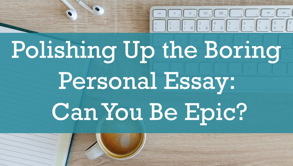 Create an epic personal essay.