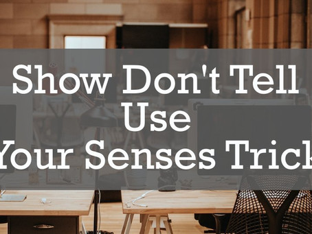 Show Don't Tell: Use Your Senses Trick