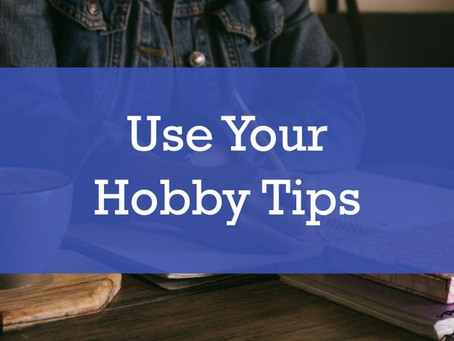 Use Your Hobby Tips