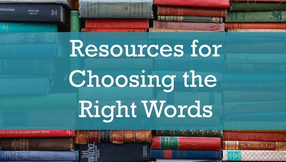 Great ways for choosing the right words to use.