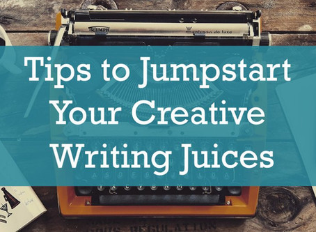 Tips to Jumpstart Your Creative Writing Juices