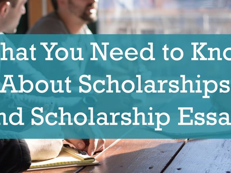 What You Need to Know About Scholarships and Scholarship Essays