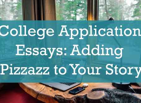 College Application Essays: Adding Pizzazz to Your Story