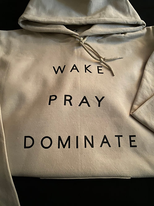 Wake Pray Dominate Hoodie