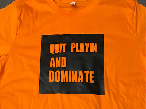 Quit Playin and Dominate 2 T-shirt
