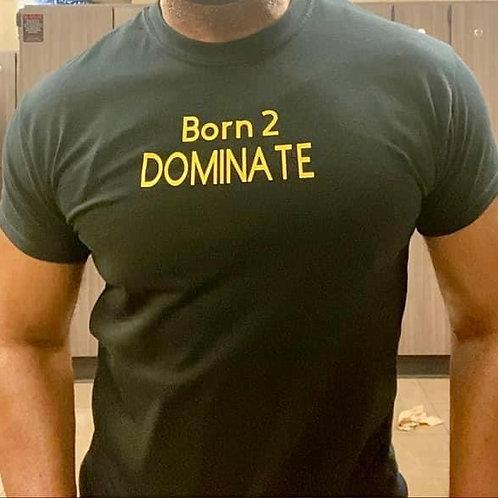 Born 2 Dominate Legacy T-shirt
