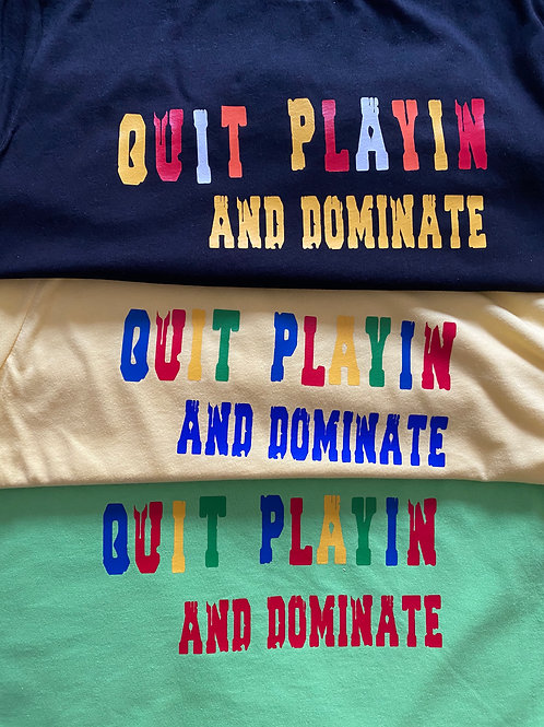 Quit Playin and Dominate T-shirt