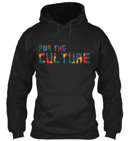 """""""For The Culture"""" hoodie"""