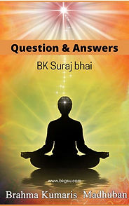 Question Answers by BK Suraj bhai