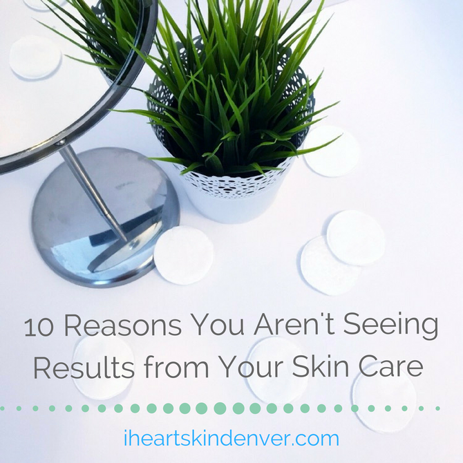 Ten Reasons You Aren't Seeing Results from Your Skin Care