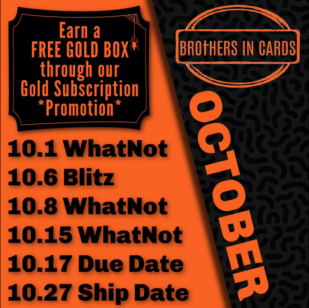 Brothers In Cards - October Due Dates - Earn a Free Gold Box - Pack Plus Program - Oct 1 - What Not, Oct 6 - Blitz Night, Oct 8 - WhatNot, Oct 15 - WhatNot, Oct 17 - Due Date, Oct 27 - Ship Date