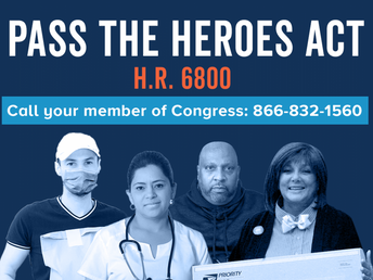 WE NEED YOUR SUPPORT TELL CONGRESS: SUPPORT H.R. 6800, THE HEROES ACT