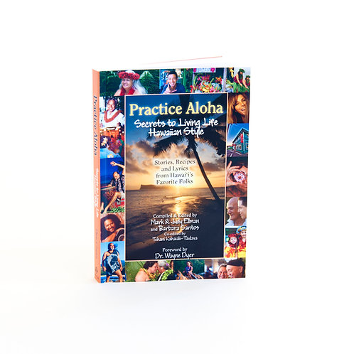 PRACTICE ALOHA, SECRETS TO LIVING HAWAIIAN STYLE