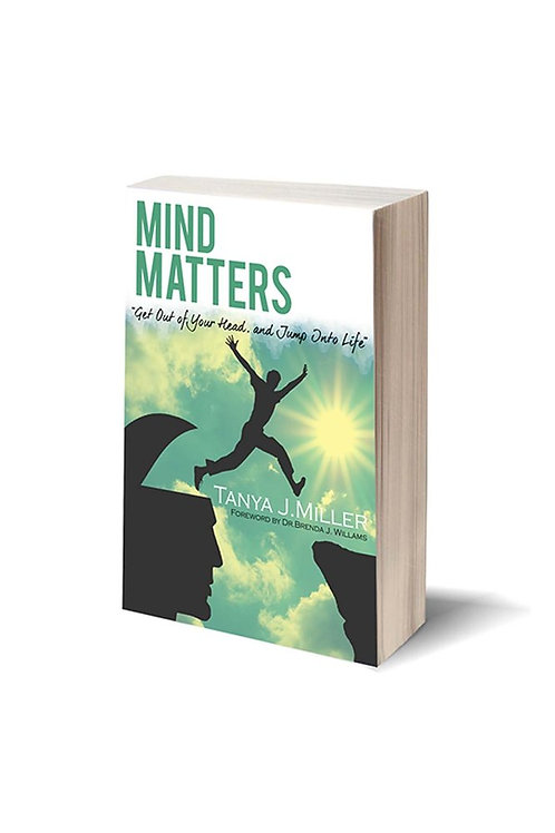 Mind Matters: Get Out Of Your Head, and Jump Into Life