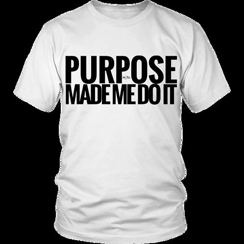 Purpose Made Me Do It T-Shirt