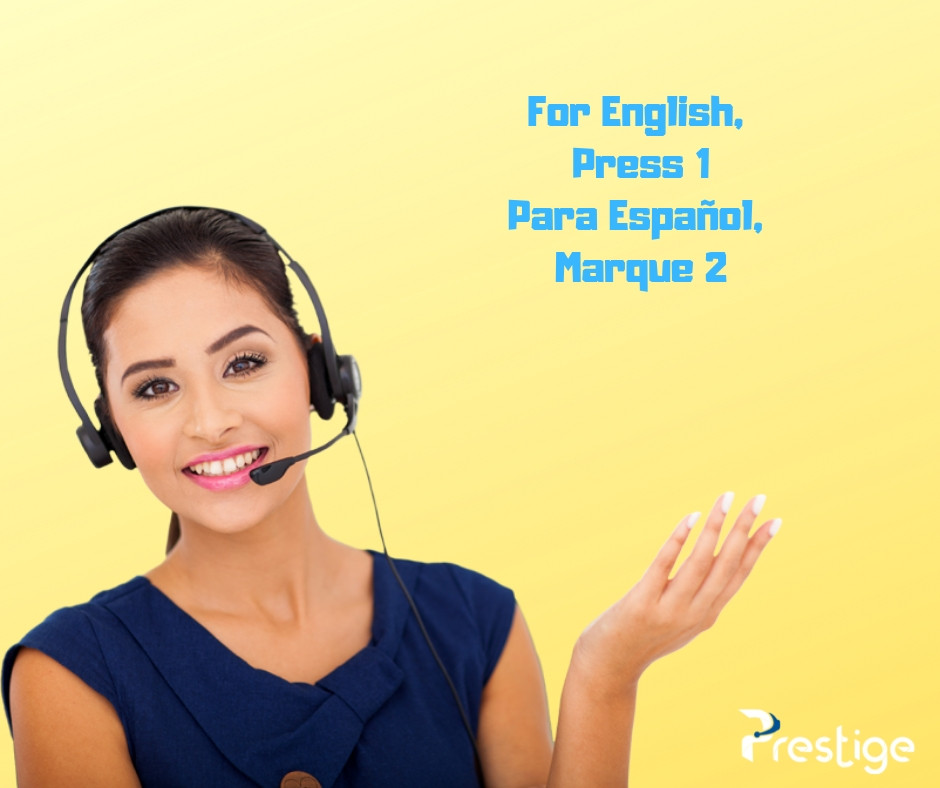 For English, Press 1 Espanol Marque 2 Prestige Call Center