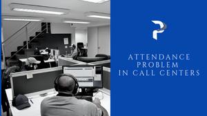 Attendance Problems in Call Centers - Prestige Call Center