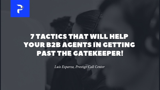 7 Tactics That Will Help Your B2B Agents in Getting Past The Gatekeeper - Prestige Call Center