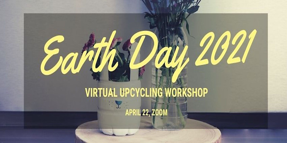 Earth Day 2021 - Virtual Upcycling Workshop