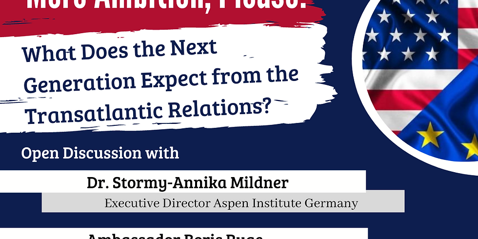 """""""More Ambition, Please!"""": What Does the Next Generation Expect from the Transatlantic Relations?"""