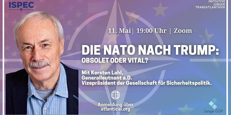 Die Nato nach Trump: Obsolet oder vital? Mit Generalleutnant a.D. Kersten Lahl