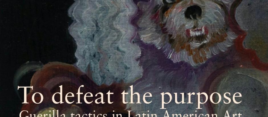 To defeat the purpose:Guerilla tactics in Latin American Art