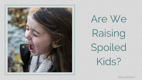Are We Raising Spoiled Kids?
