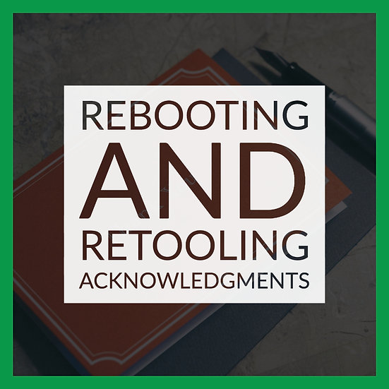 Rebooting and Retooling Acknowledgments