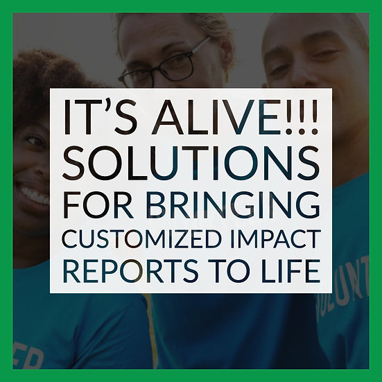 It's Alive!!! Solutions for Bringing Customized Impact Reports to Life