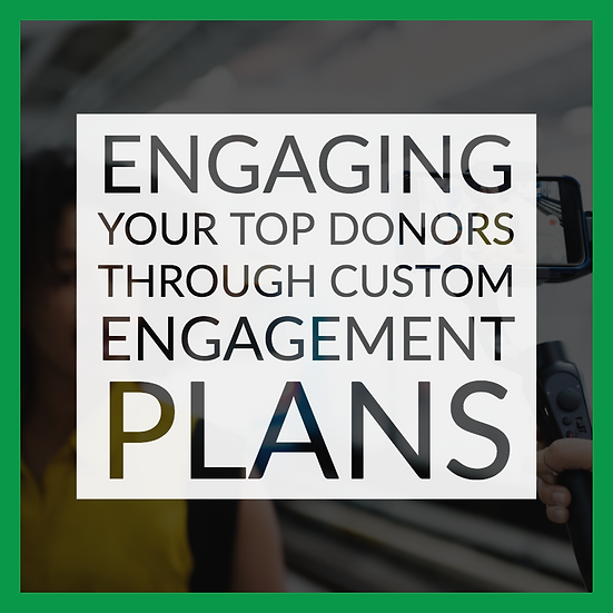 Engaging Your Top Donors Through Custom Engagement Plans
