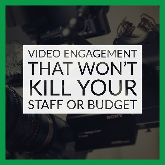 Video Engagement that Won't Kill Your Staff or Budget