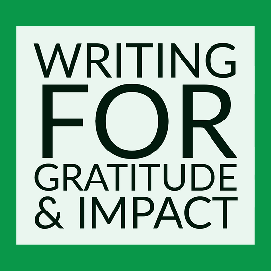 Writing For Gratitude & Impact