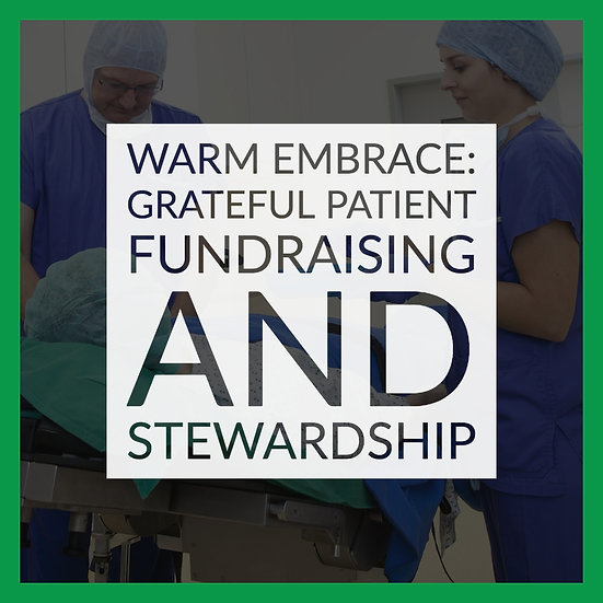 Warm Embrace: Grateful Patient Fundraising and Stewardship