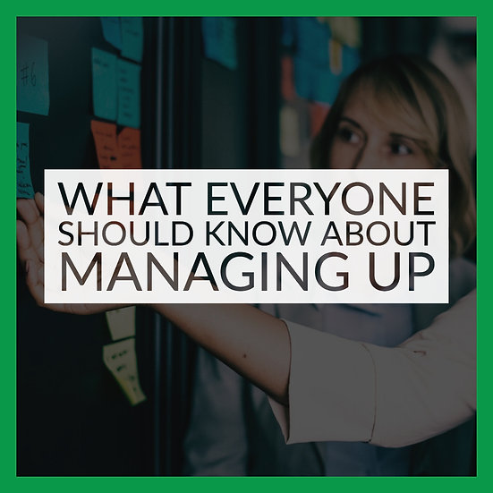 What Everyone Should Know About Managing Up