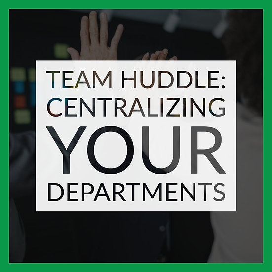 Team Huddle: Centralizing Your Departments
