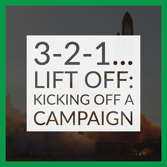 3-2-1...Lift Off: Kicking Off a Campaign