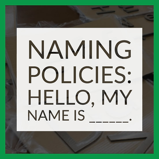Naming Policies: Hello, My Name Is____