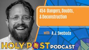 Episode 454: Dangers, Doubts, & Deconstruction with A.J. Swoboda