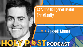 Episode 447: The Danger of Useful Christianity with Russell Moore